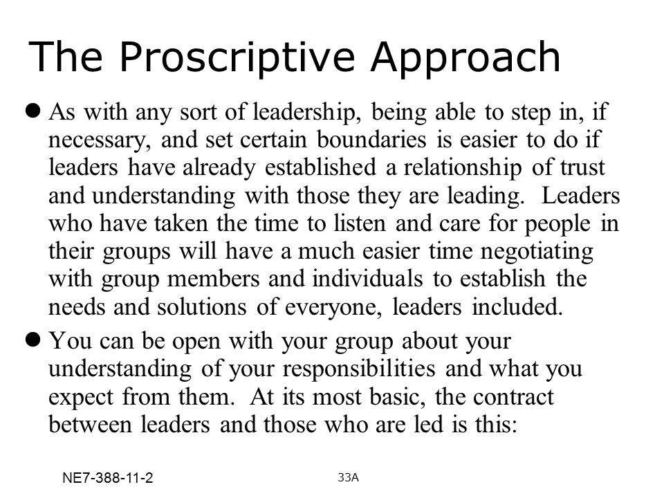 NE7-388-11-2 The Proscriptive Approach As with any sort of leadership, being able to step in, if necessary, and set certain boundaries is easier to do