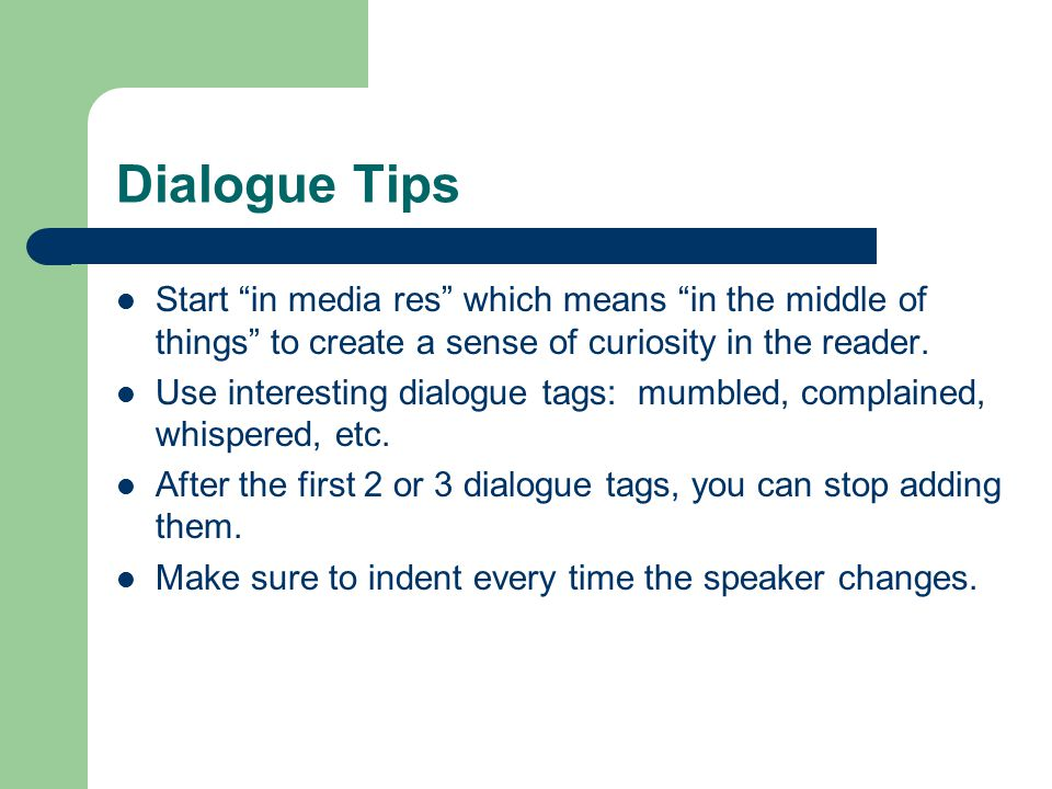 Dialogue Tips Start in media res which means in the middle of things to create a sense of curiosity in the reader.