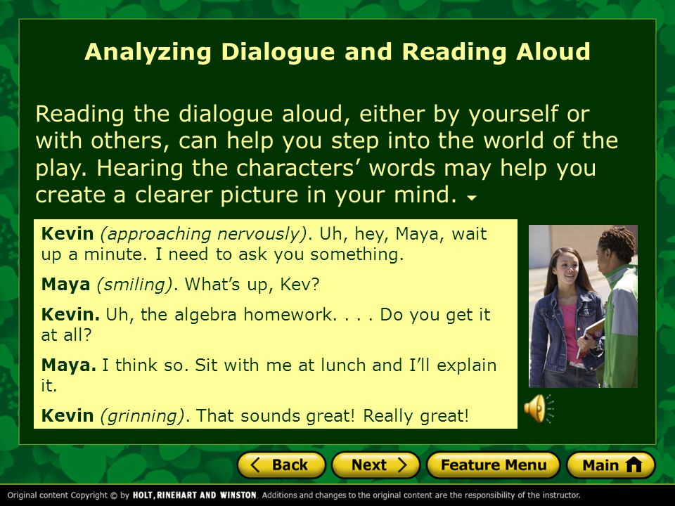 Analyzing Dialogue and Reading Aloud Reading the dialogue aloud, either by yourself or with others, can help you step into the world of the play.