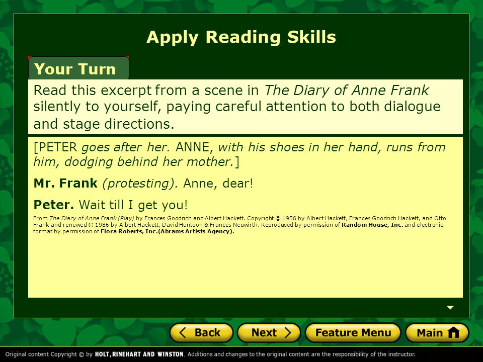 Apply Reading Skills Your Turn Read this excerpt from a scene in The Diary of Anne Frank silently to yourself, paying careful attention to both dialogue and stage directions.