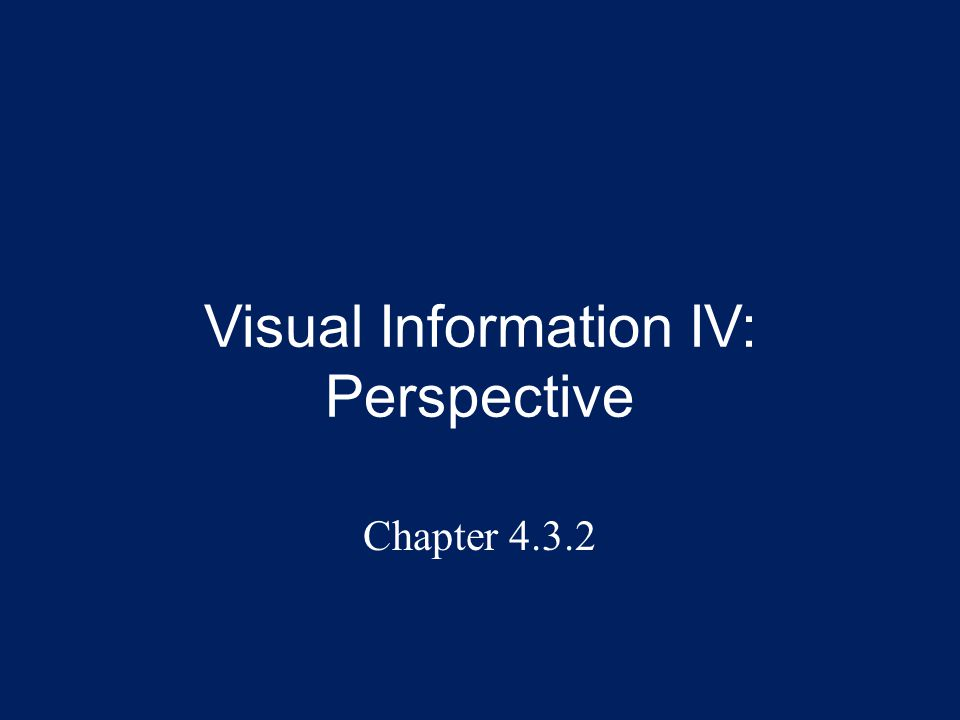 Visual Information IV: Perspective Chapter 4.3.2