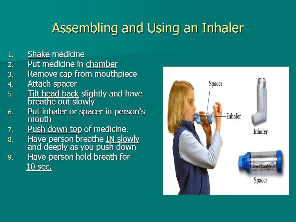 Assembling and Using an Inhaler 1. Shake medicine 2.