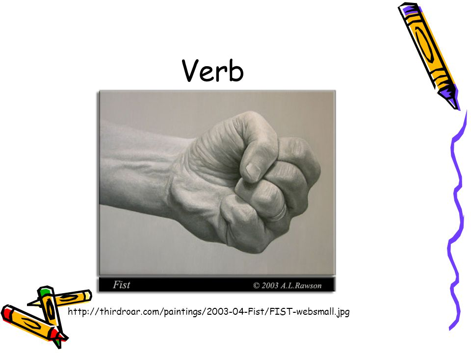 Verb http://thirdroar.com/paintings/2003-04-Fist/FIST-websmall.jpg