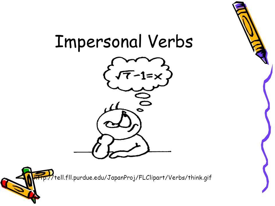 Impersonal Verbs http://tell.fll.purdue.edu/JapanProj/FLClipart/Verbs/think.gif