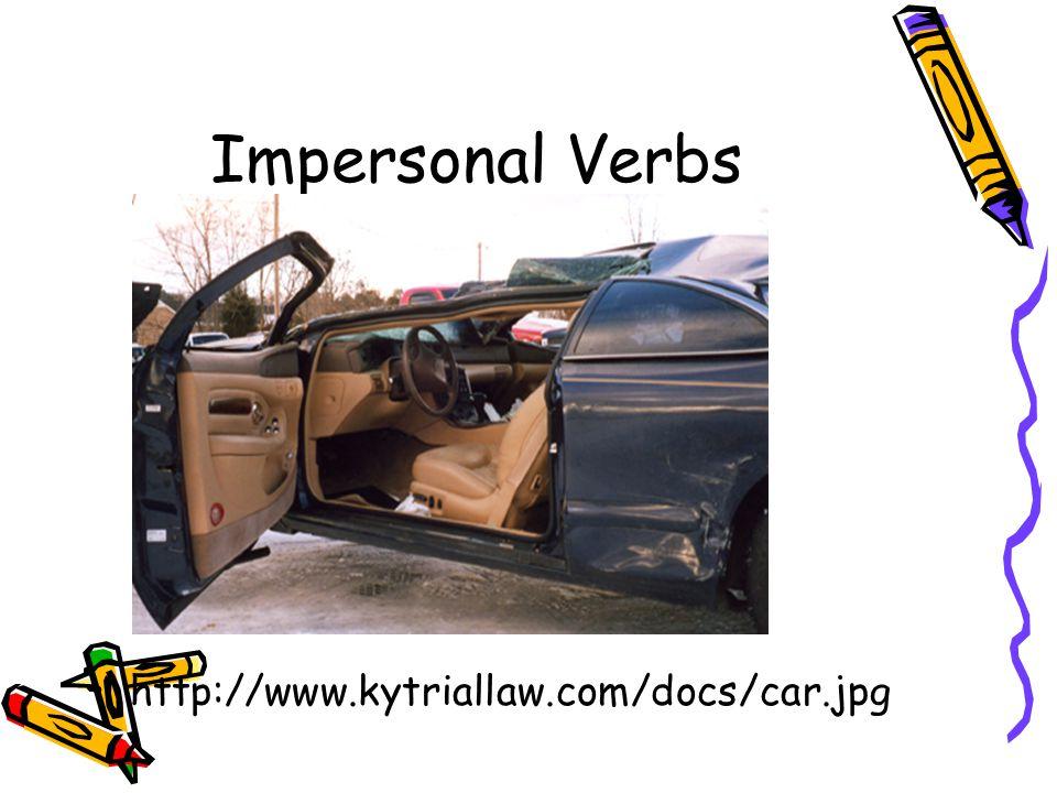Impersonal Verbs http://www.kytriallaw.com/docs/car.jpg