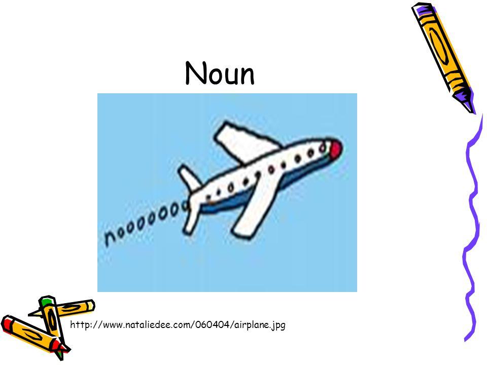 Noun http://www.nataliedee.com/060404/airplane.jpg