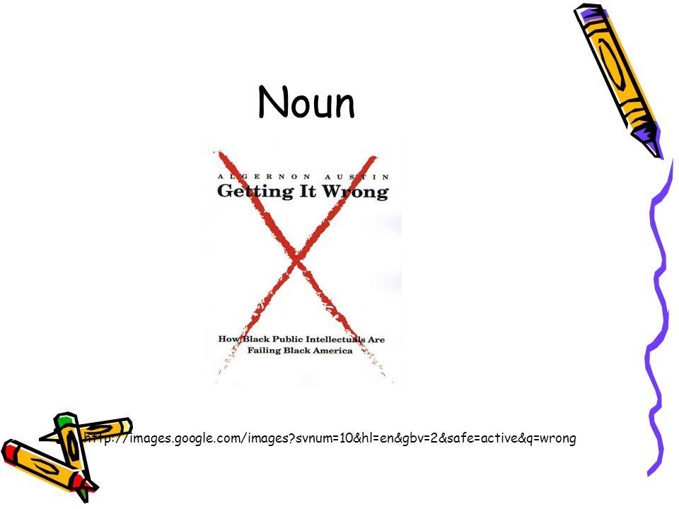Noun http://images.google.com/images?svnum=10&hl=en&gbv=2&safe=active&q=wrong