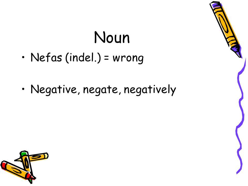 Noun Nefas (indel.) = wrong Negative, negate, negatively