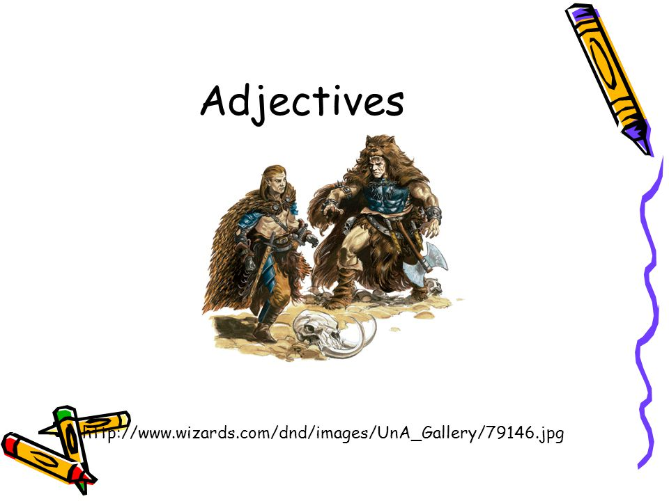 Adjectives http://www.wizards.com/dnd/images/UnA_Gallery/79146.jpg