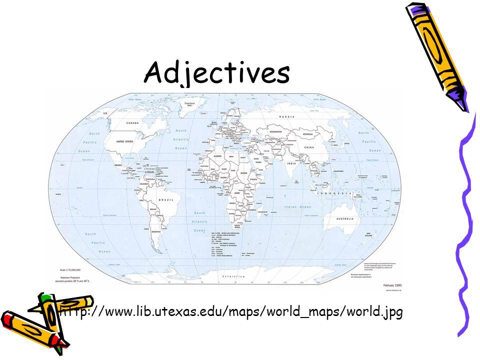 Adjectives http://www.lib.utexas.edu/maps/world_maps/world.jpg