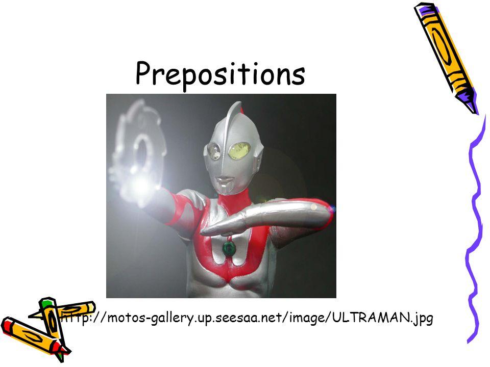 Prepositions http://motos-gallery.up.seesaa.net/image/ULTRAMAN.jpg