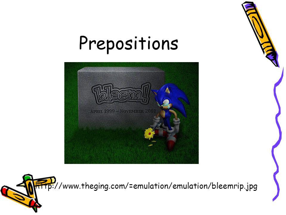 Prepositions http://www.theging.com/=emulation/emulation/bleemrip.jpg