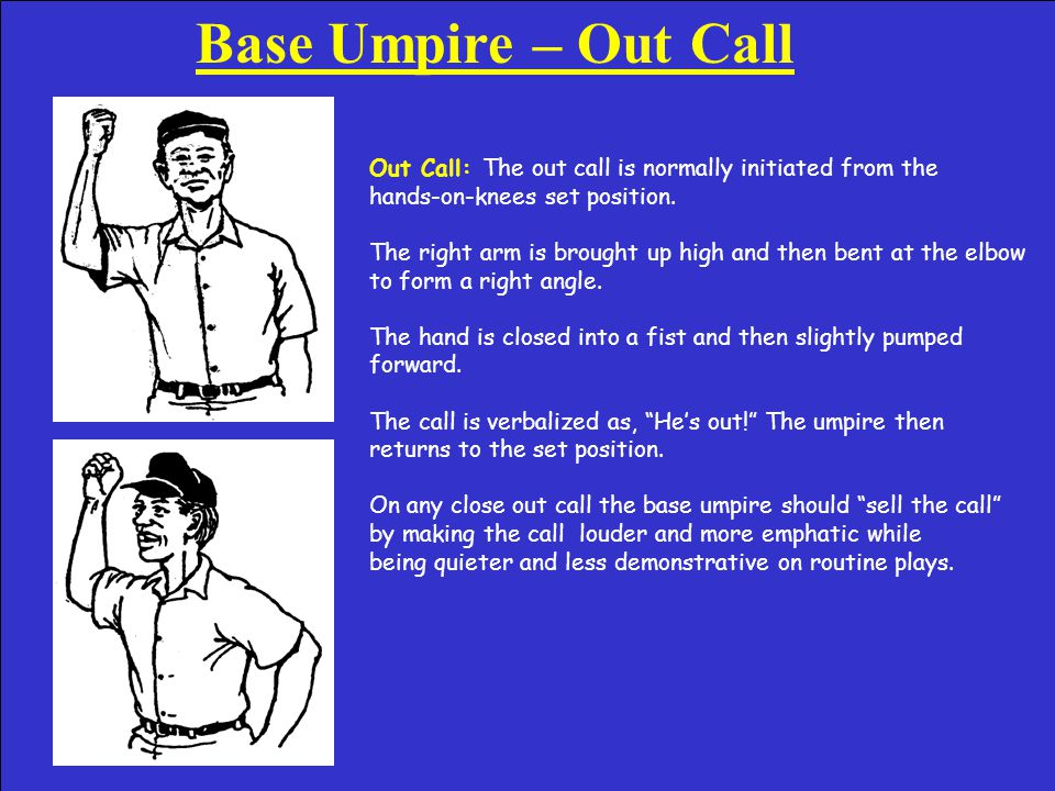 Base Umpire – Safe Call Sequence Safe Call Sequence: 1 1 - In most instances the safe call is initiated from the hands-on-knees set position.