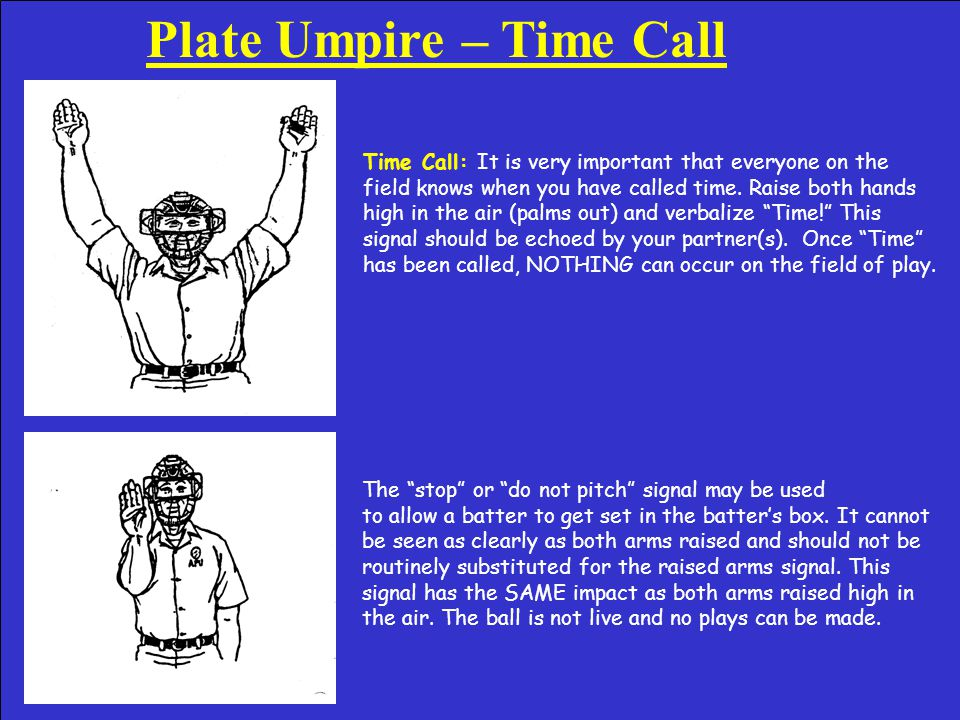 Plate Umpire – Fair/Foul Call Fair and Foul Call: The Fair Call is NEVER verbalized.