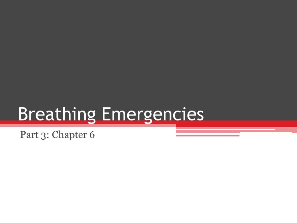 Breathing Emergencies Part 3: Chapter 6