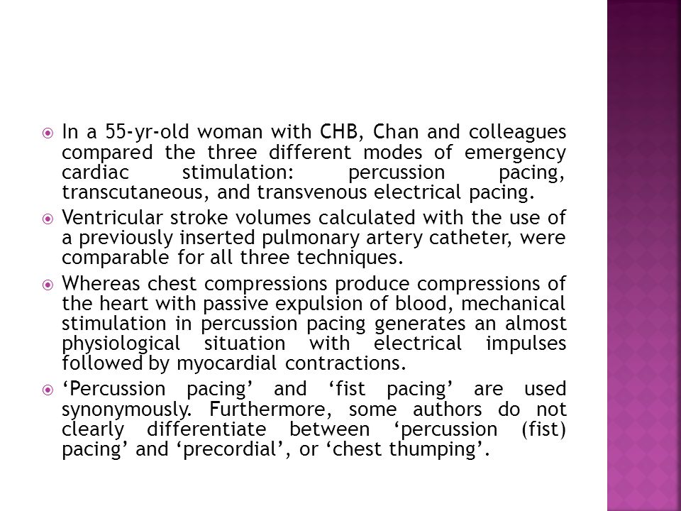  In a 55-yr-old woman with CHB, Chan and colleagues compared the three different modes of emergency cardiac stimulation: percussion pacing, transcuta