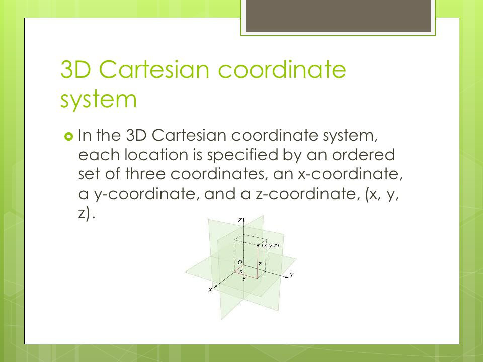 3D Cartesian coordinate system  In the 3D Cartesian coordinate system, each location is specified by an ordered set of three coordinates, an x-coordi