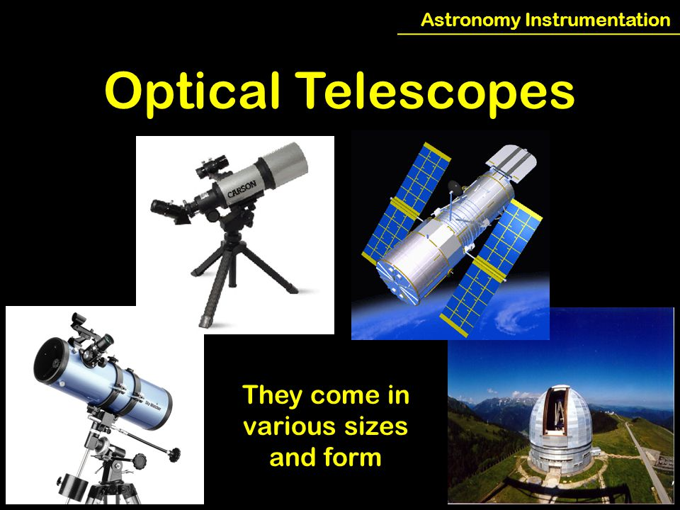 Astronomy Instrumentation Optical Telescopes They come in various sizes and form