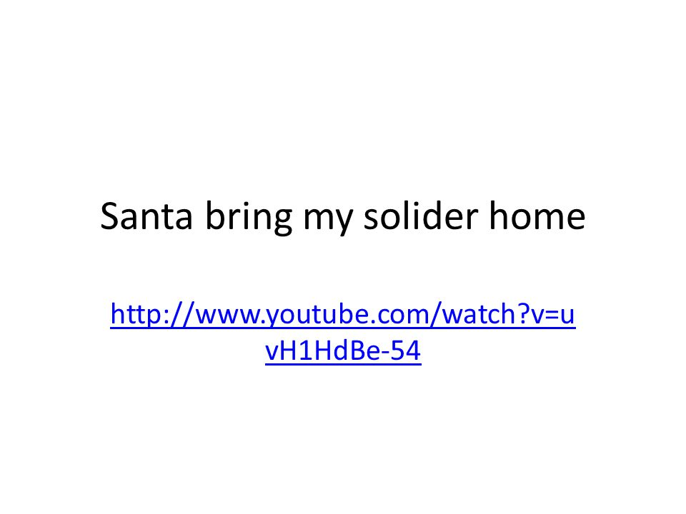 Santa bring my solider home http://www.youtube.com/watch v=u vH1HdBe-54