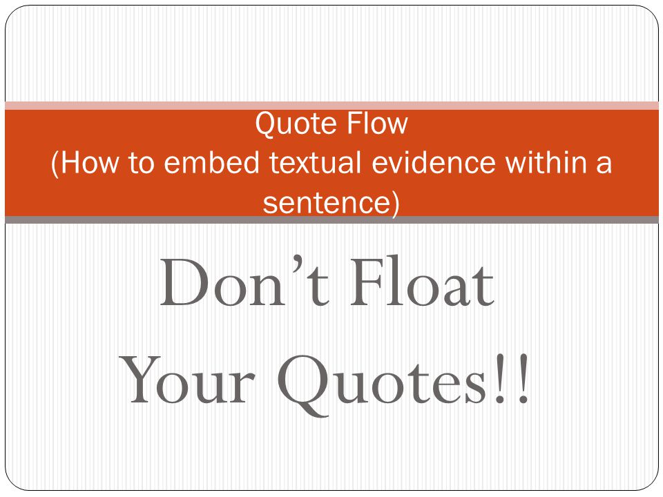 Don't Float Your Quotes!! Quote Flow (How to embed textual evidence within a sentence)