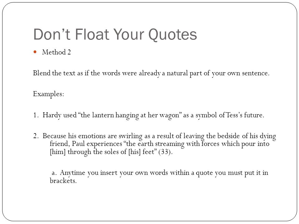 Don't Float Your Quotes Method 2 Blend the text as if the words were already a natural part of your own sentence.