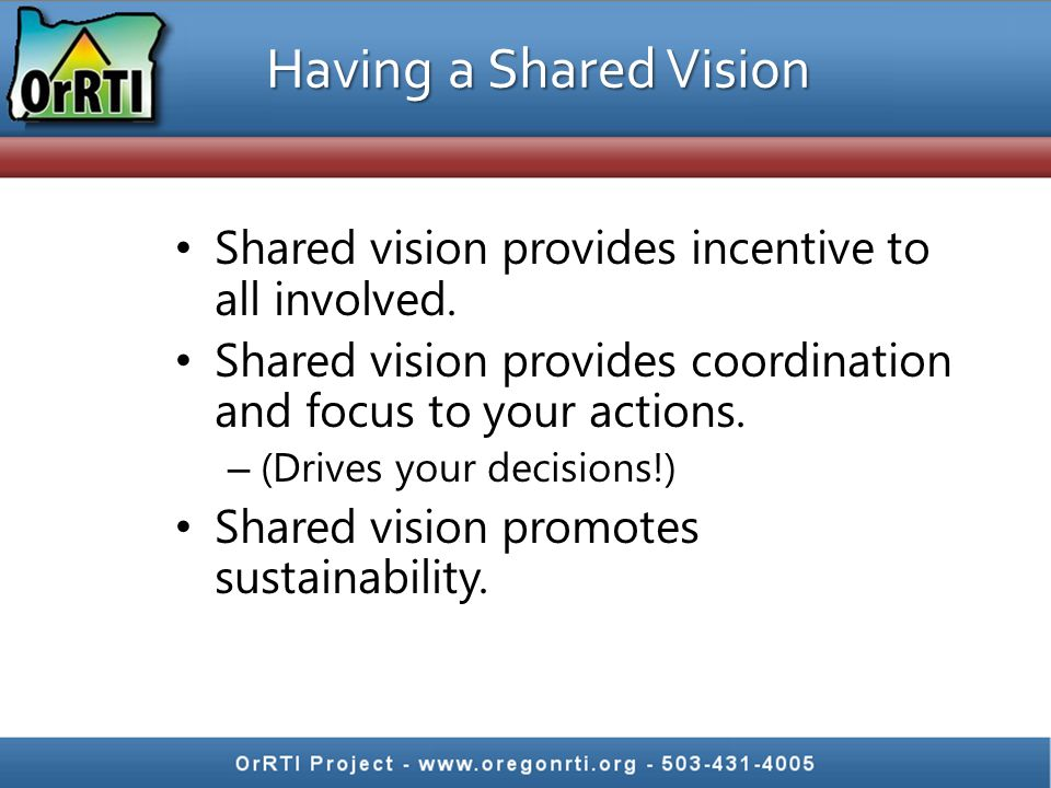 Having a Shared Vision Shared vision provides incentive to all involved.