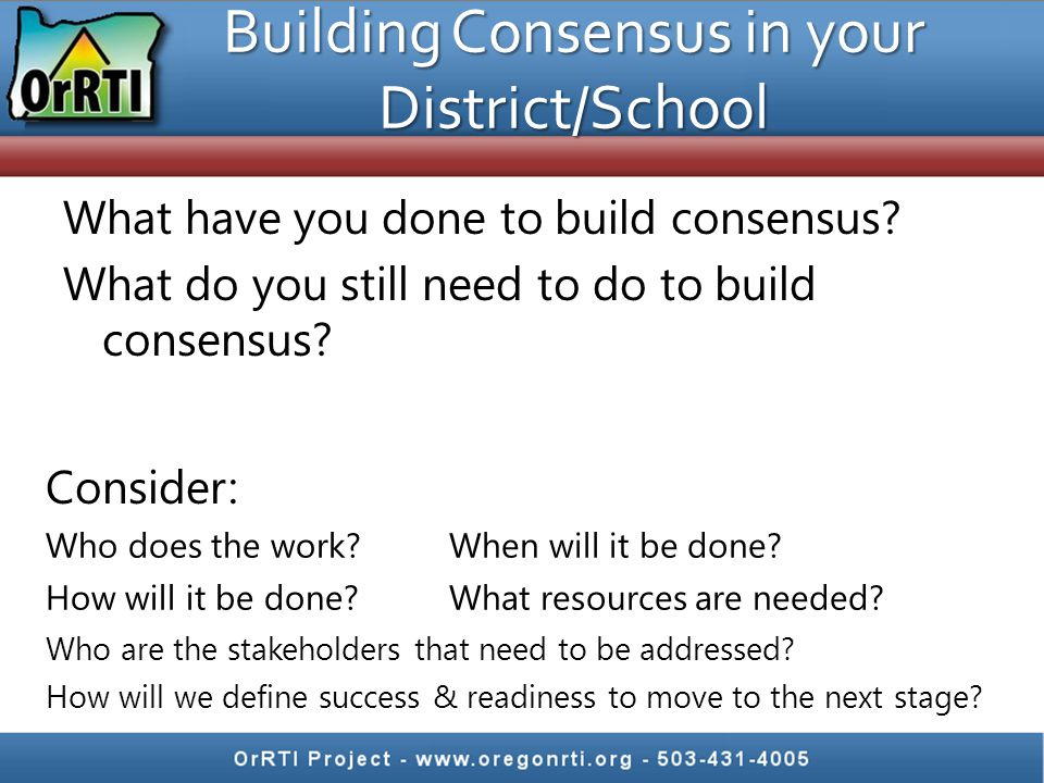 Building Consensus in your District/School What have you done to build consensus.