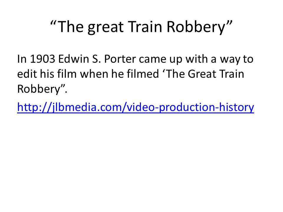"""""""The great Train Robbery"""" In 1903 Edwin S. Porter came up with a way to edit his film when he filmed 'The Great Train Robbery"""". http://jlbmedia.com/vi"""