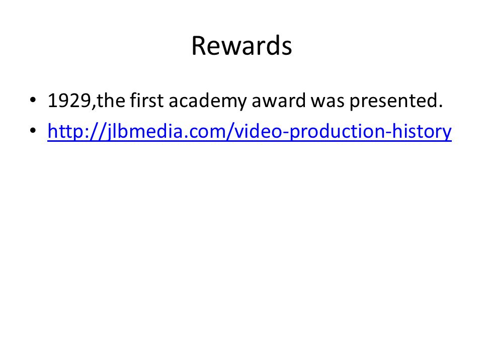 Rewards 1929,the first academy award was presented. http://jlbmedia.com/video-production-history