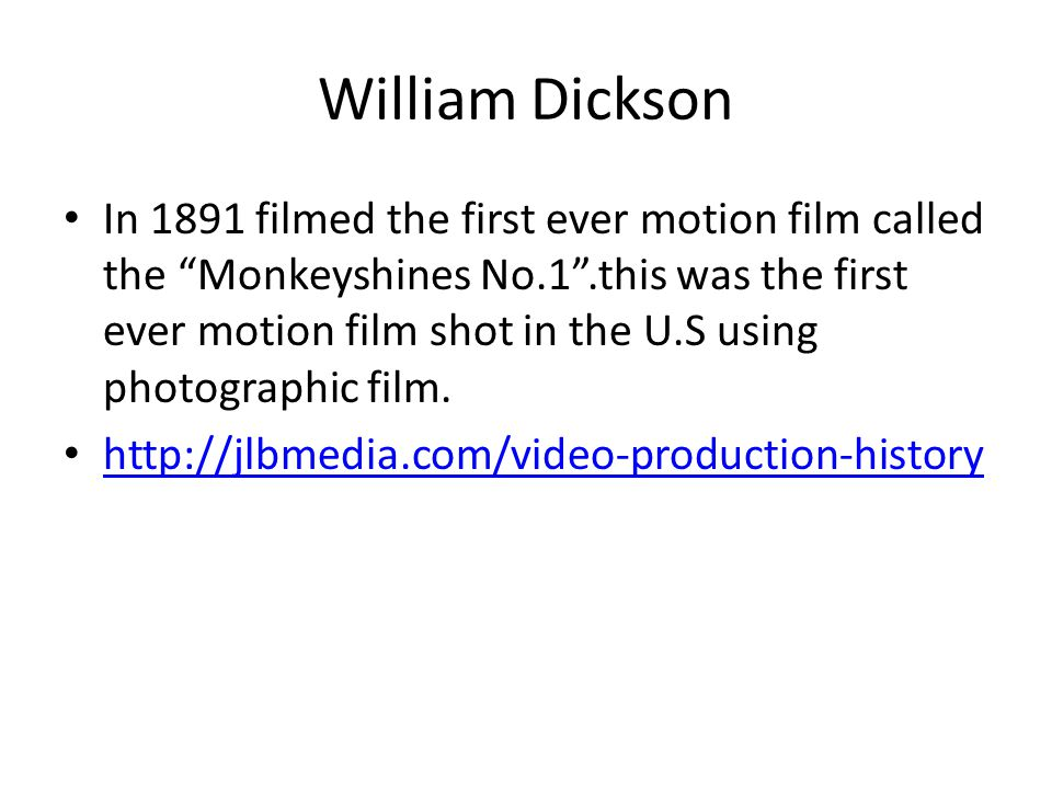 """William Dickson In 1891 filmed the first ever motion film called the """"Monkeyshines No.1"""".this was the first ever motion film shot in the U.S using pho"""