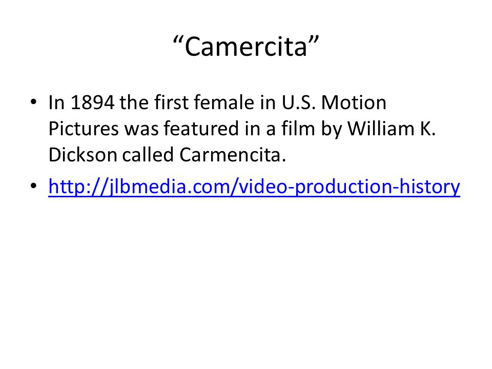 """""""Camercita"""" In 1894 the first female in U.S. Motion Pictures was featured in a film by William K. Dickson called Carmencita. http://jlbmedia.com/video"""