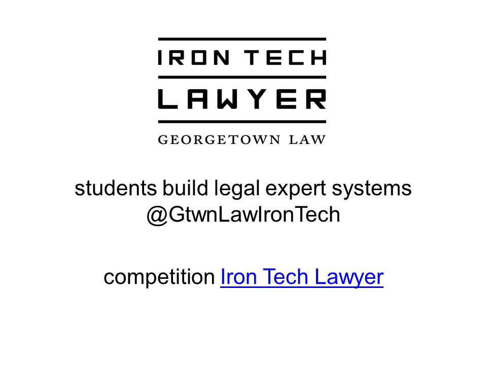 students build legal expert systems @GtwnLawIronTech competition Iron Tech LawyerIron Tech Lawyer