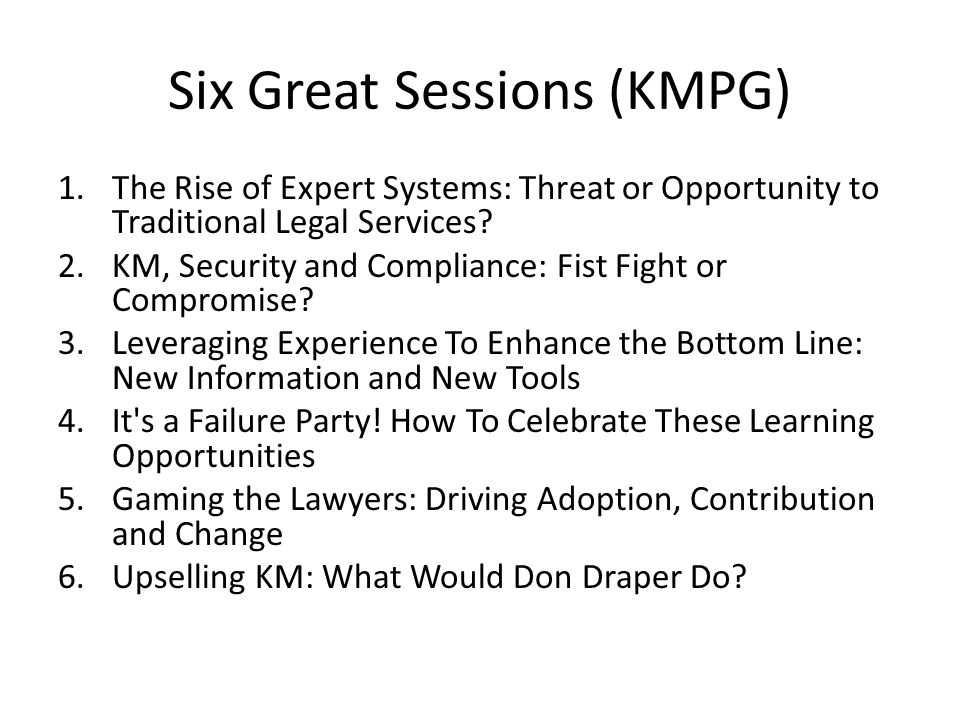 Six Great Sessions (KMPG) 1.The Rise of Expert Systems: Threat or Opportunity to Traditional Legal Services.