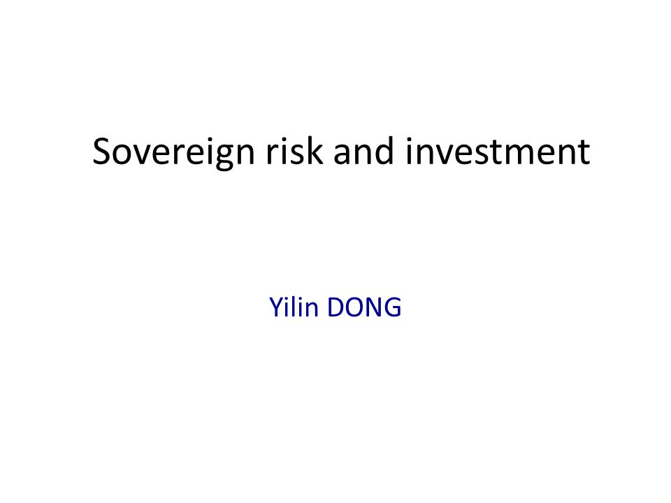 Sovereign risk and investment Yilin DONG