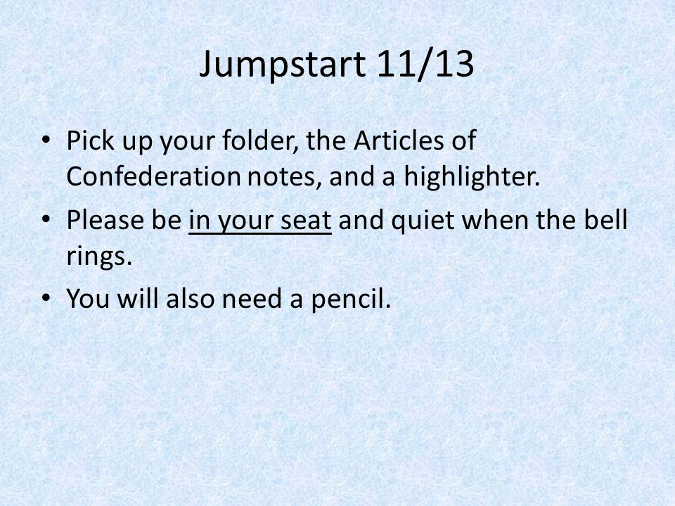 Jumpstart 11/13 Pick up your folder, the Articles of Confederation notes, and a highlighter.