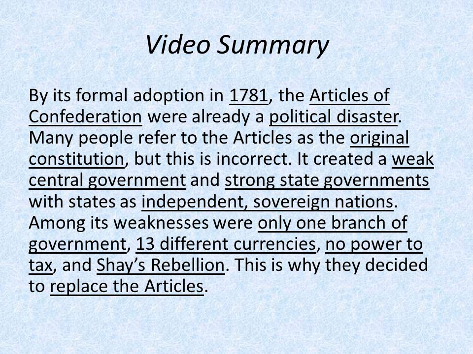Video Summary By its formal adoption in 1781, the Articles of Confederation were already a political disaster.
