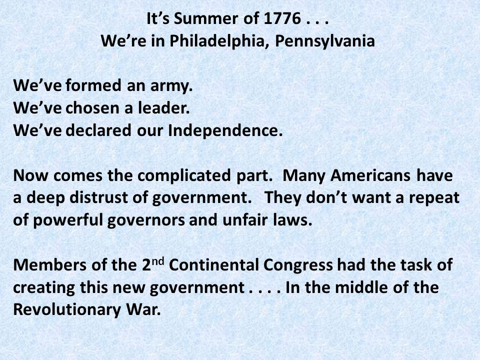 It's Summer of 1776... We're in Philadelphia, Pennsylvania We've formed an army.