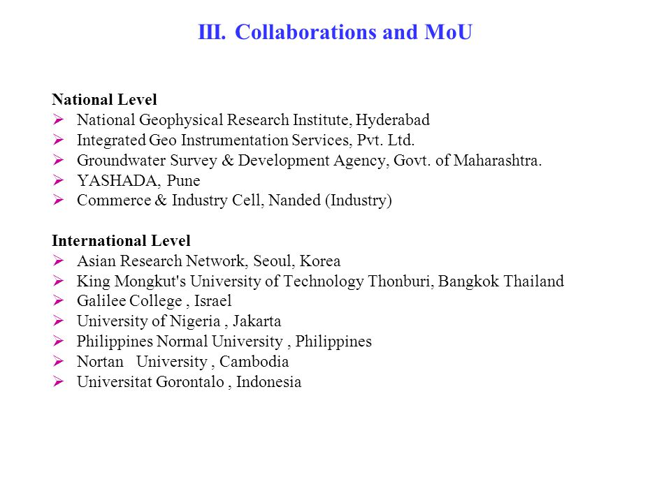 III. Collaborations and MoU National Level  National Geophysical Research Institute, Hyderabad  Integrated Geo Instrumentation Services, Pvt. Ltd. 