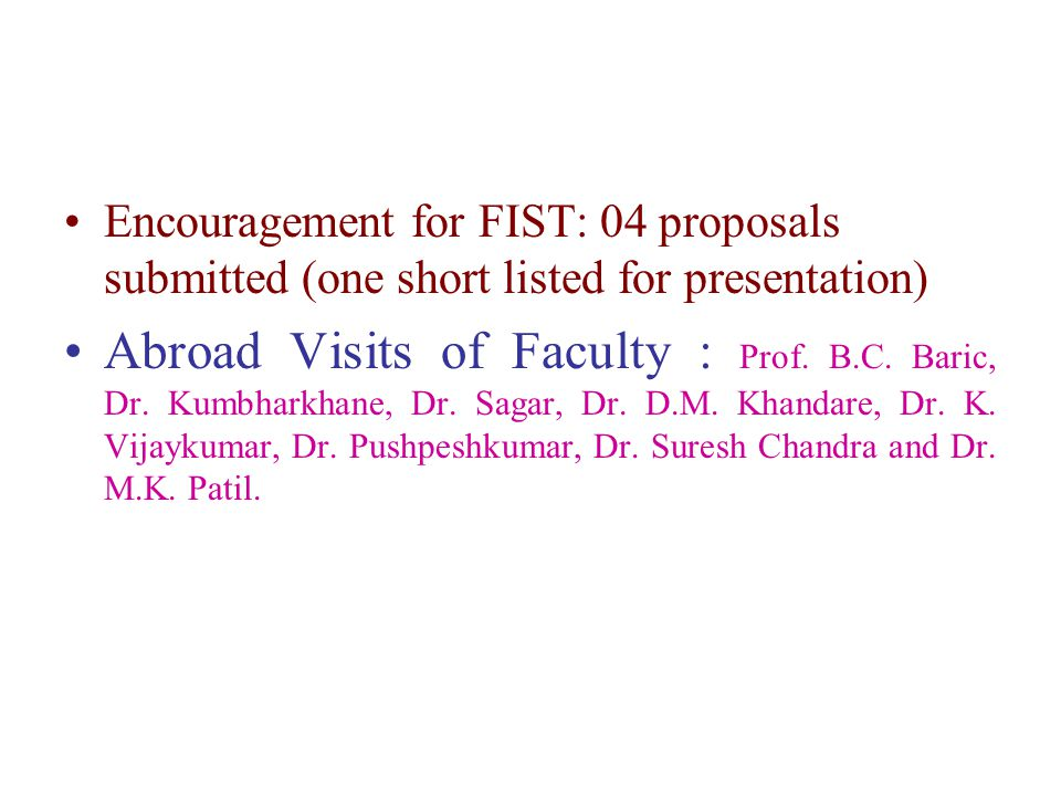 Encouragement for FIST: 04 proposals submitted (one short listed for presentation) Abroad Visits of Faculty : Prof.