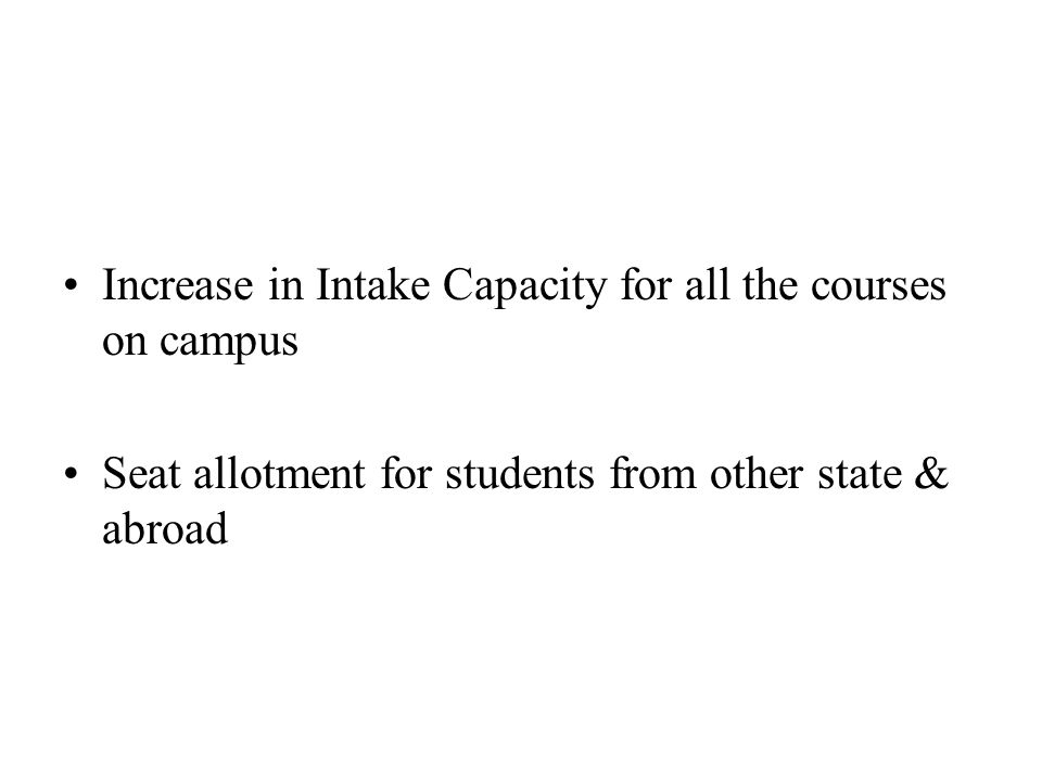Increase in Intake Capacity for all the courses on campus Seat allotment for students from other state & abroad