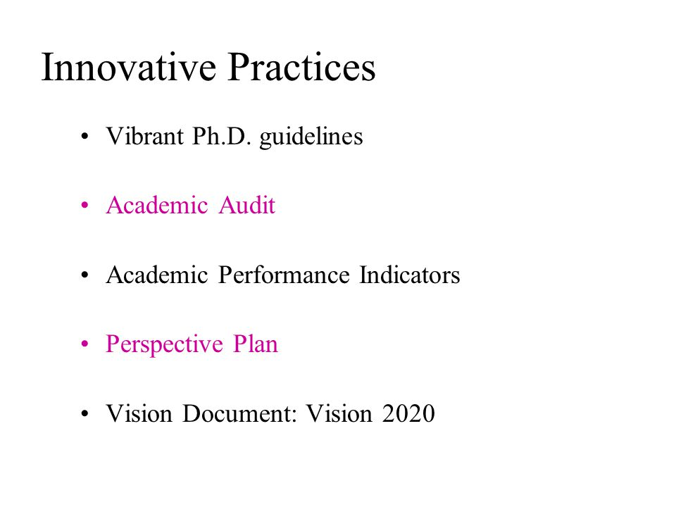 Vibrant Ph.D. guidelines Academic Audit Academic Performance Indicators Perspective Plan Vision Document: Vision 2020 Innovative Practices