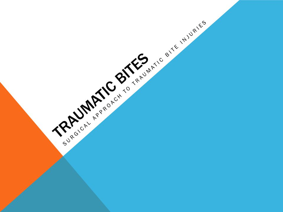 TRAUMATIC BITES SURGICAL APPROACH TO TRAUMATIC BITE INJURIES