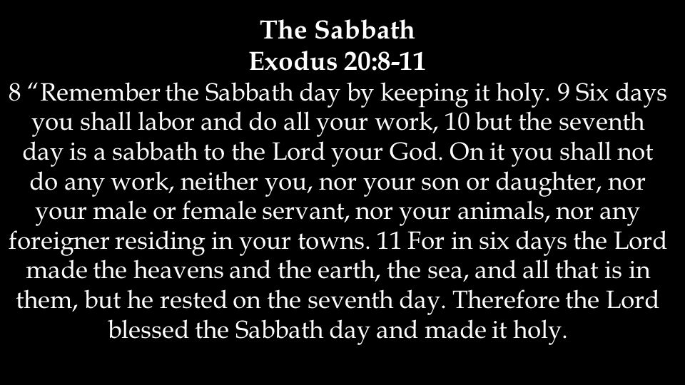 The Sabbath Exodus 20:8-11 8 Remember the Sabbath day by keeping it holy.