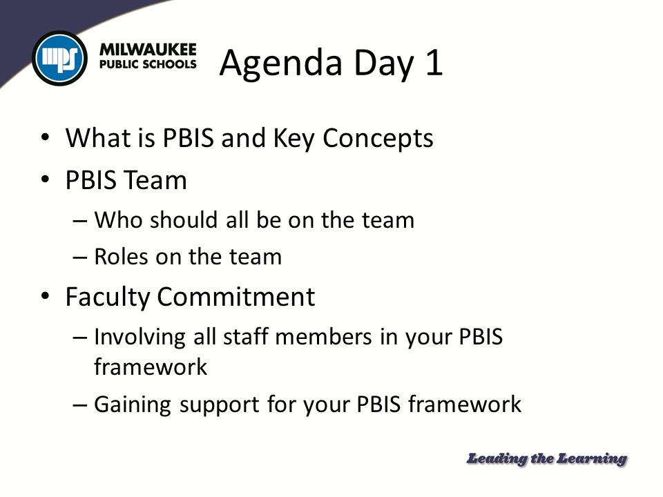 School PBIS Team Tasks Hold regular team meetings (at least monthly) Monitor behavior data Create a monthly focus Create/ provide behavior lessons Maintain communication with staff and coach Provide PD and updates to staff Develop the school-wide PBIS action plan Update implementation as needed Complete the First 30 days Task list See PBIS Tier 1 Team Meeting Checklist How is your school's PBIS Team.