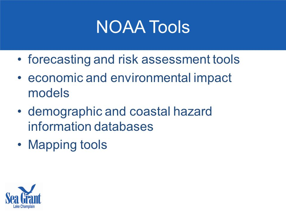 NOAA Tools forecasting and risk assessment tools economic and environmental impact models demographic and coastal hazard information databases Mapping