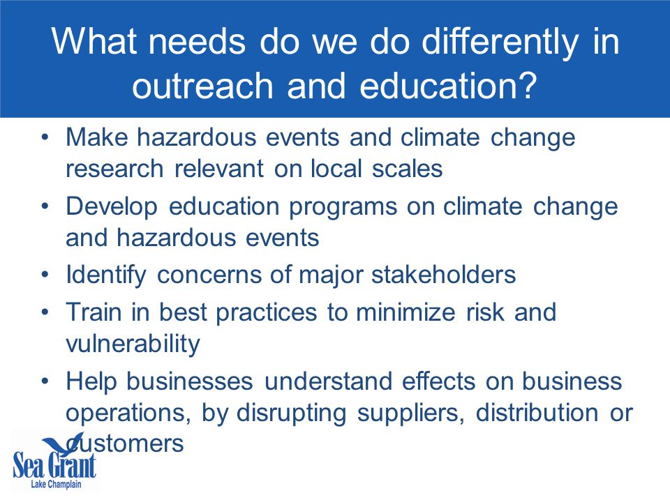 What needs do we do differently in outreach and education.