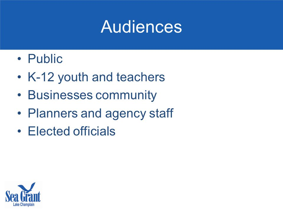 Audiences Public K-12 youth and teachers Businesses community Planners and agency staff Elected officials