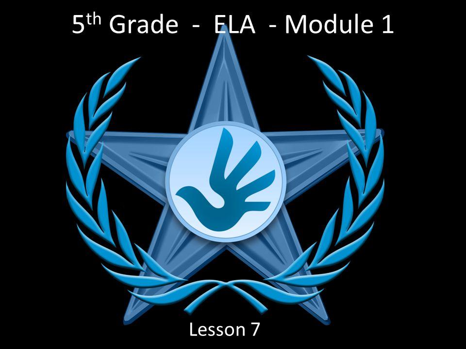 5 th Grade - ELA - Module 1 Lesson 7
