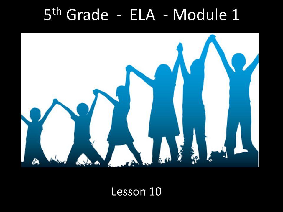 5 th Grade - ELA - Module 1 Lesson 10