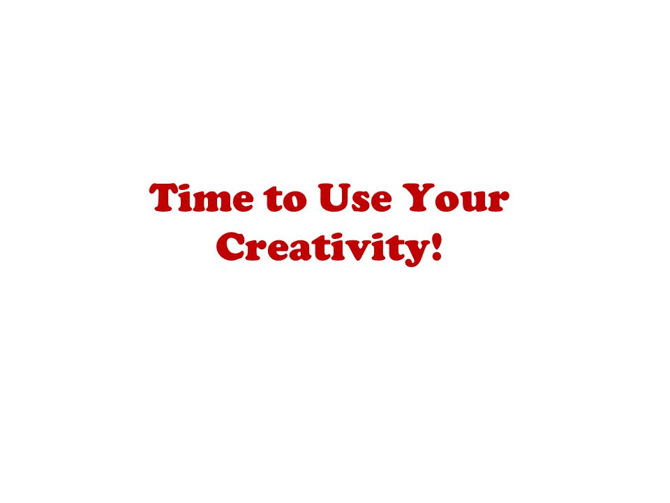 Time to Use Your Creativity!